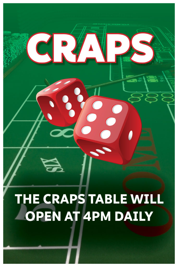 Craps Table Open 4pm Daily