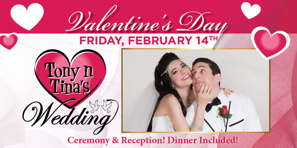 Spend Valentine's Day at Tony n Tina's Wedding